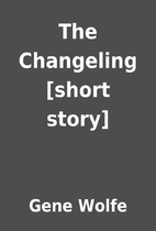The Changeling [short story] by Gene Wolfe