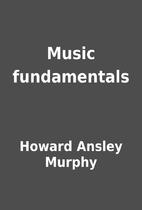 Music fundamentals by Howard Ansley Murphy