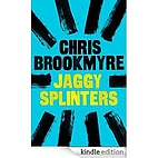 Jaggy Splinters by Christopher Brookmyre