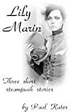 Lily Marin - three short steampunk stories…