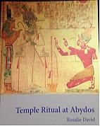 Temple Ritual at Abydos by Dr. Rosalie David