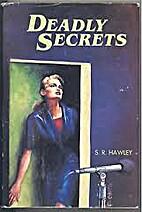 Deadly Secrets by S. R. Hawley