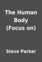 The Human Body (Focus on) by Steve Parker
