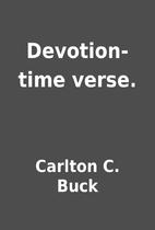 Devotion-time verse. by Carlton C. Buck