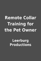 Remote Collar Training for the Pet Owner by…