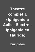 Theatre complet 1 (Iphigenie a Aulis -…