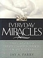 Everyday Miracles: True Stories About…