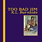 R.L. Burnside - Too Bad Jim by R.L. Burnside