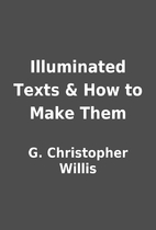 Illuminated Texts & How to Make Them by G.…