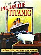 Pig on the Titanic : a true story by Gary…