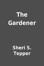 The Gardener by Sheri S. Tepper