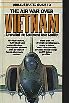 The Air War over Vietnam, An illustrated…