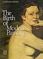 The Birth of Modern Painting by Gaetan Picon