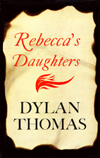 Rebecca's Daughters by Dylan Thomas