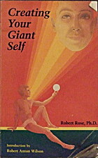 Creating Your Giant Self by Robert Rose PhD