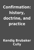 Confirmation: history, doctrine, and…