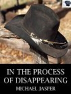 In the Process of Disappearing by Michael…