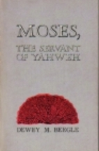Moses, the servant of Yahweh by Dewey M.…