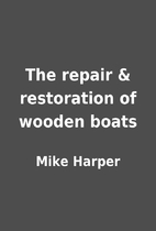 The repair & restoration of wooden boats by…