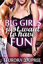 Big Girls Just Want to Have Fun by Aurora…