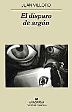 El disparo de argón by Juan Villoro