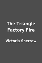 The Triangle Factory Fire by Victoria…