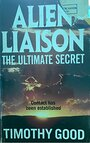 ALIEN LIASON: THE ULTIMATE SECRET - Timothy Good