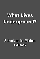 What Lives Underground? by Scholastic…