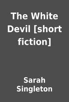 The White Devil [short fiction] by Sarah…
