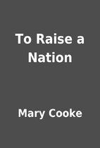 To Raise a Nation by Mary Cooke