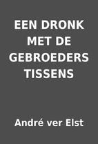 EEN DRONK MET DE GEBROEDERS TISSENS by…