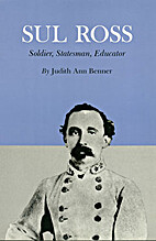 Sul Ross, soldier, statesman, educator by…