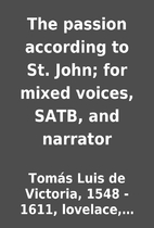 The passion according to St. John; for mixed…