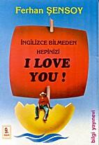 İngilizce bilmeden hepinizi I love you! by…