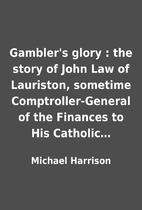 Gambler's glory : the story of John Law of…