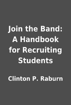 Join the Band: A Handbook for Recruiting…