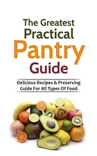 The Greatest Practical Pantry Guide:…