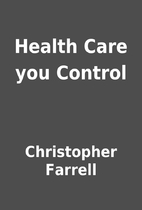 Health Care you Control by Christopher…