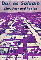 Dar es Salaam: city, port and region by John…