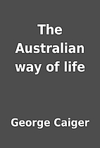 The Australian way of life by George Caiger