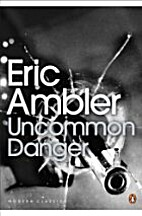 Uncommon danger by Eric Ambler