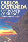 The Power of Silence: Further Lessons of Don Juan - Carlos Castañeda