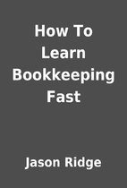 How To Learn Bookkeeping Fast by Jason Ridge