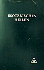 Esoterisches Heilen by Alice A. Bailey