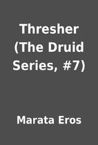 Thresher (The Druid Series, #7) by Marata…