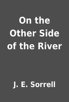 On the Other Side of the River by J. E.…