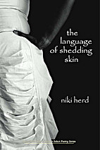 The Language of Shedding Skin by Niki Herd
