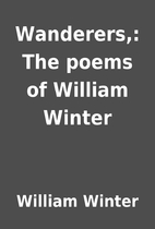 Wanderers,: The poems of William Winter by…