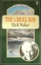 The Cruel Way by Ella Maillart