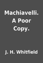 Machiavelli. A Poor Copy. by J. H. Whitfield
